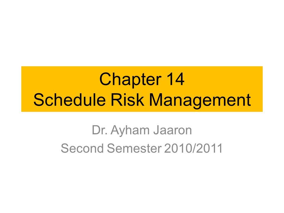Chapter 14 Schedule Risk Management Dr. Ayham Jaaron Second Semester 2010/2011