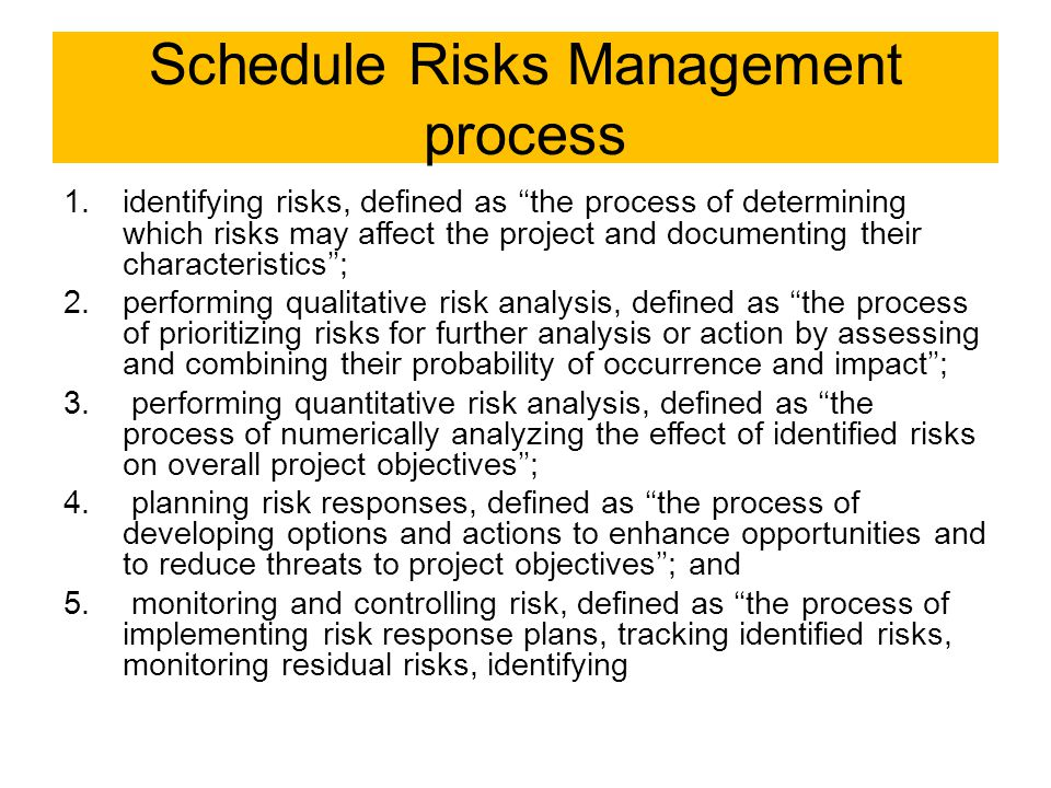 Schedule Risks Management process 1.identifying risks, defined as ''the process of determining which risks may affect the project and documenting thei