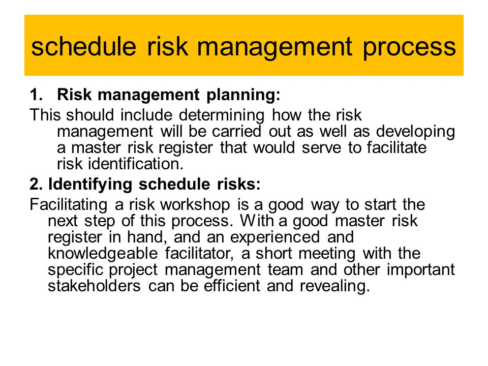 schedule risk management process 1.Risk management planning: This should include determining how the risk management will be carried out as well as de