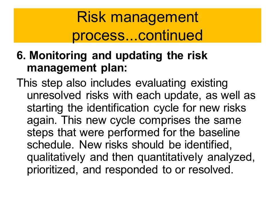 Risk management process...continued 6. Monitoring and updating the risk management plan: This step also includes evaluating existing unresolved risks