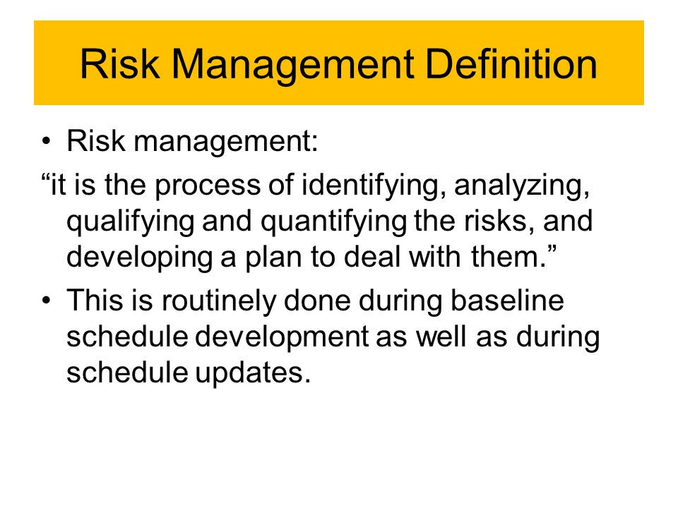 "Risk Management Definition Risk management: ""it is the process of identifying, analyzing, qualifying and quantifying the risks, and developing a plan"