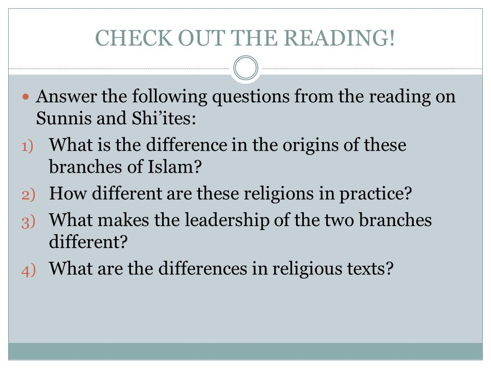 CHECK OUT THE READING! Answer the following questions from the reading on Sunnis and Shi'ites: 1) What is the difference in the origins of these branc