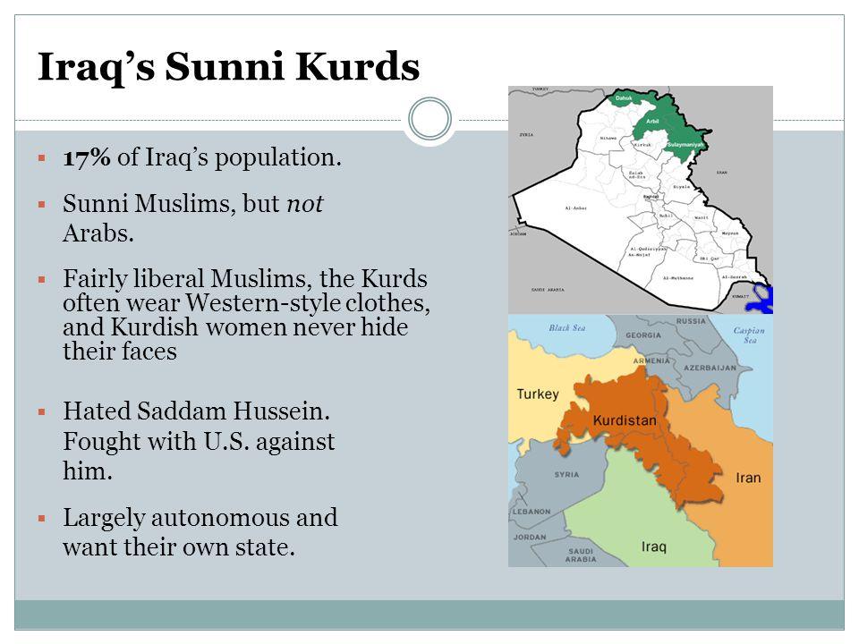 Iraq's Sunni Kurds  17% of Iraq's population.  Sunni Muslims, but not Arabs.
