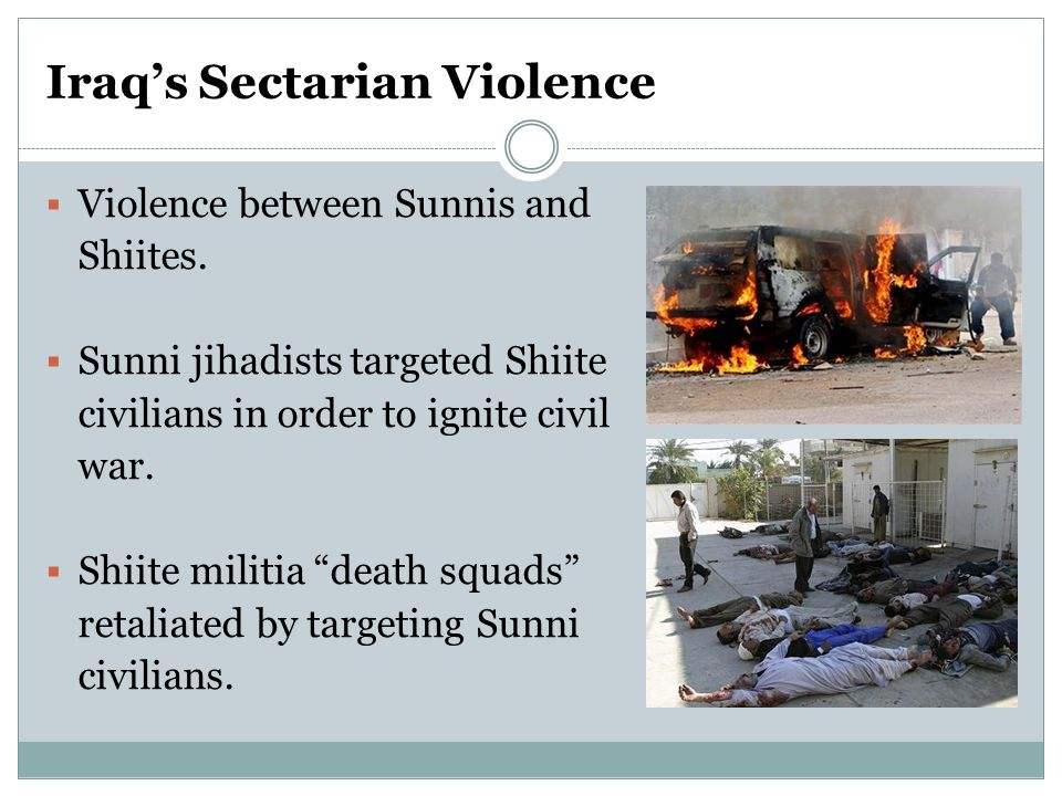 Iraq's Sectarian Violence  Violence between Sunnis and Shiites.
