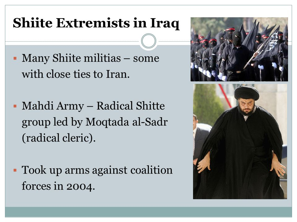 Shiite Extremists in Iraq  Many Shiite militias – some with close ties to Iran.
