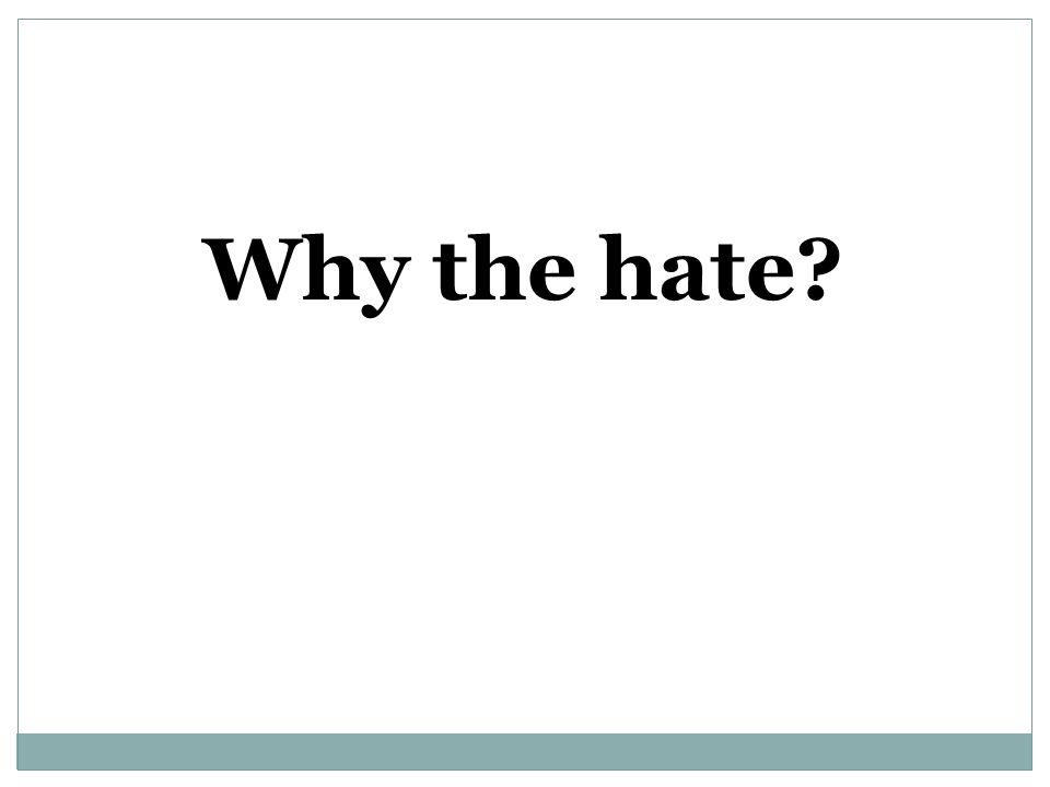 Why the hate