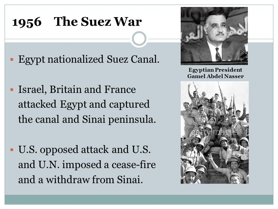 1956 The Suez War  Egypt nationalized Suez Canal.