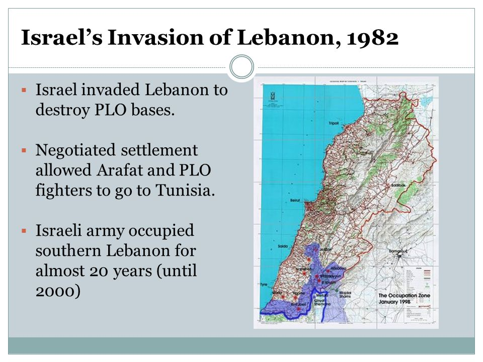 Israel's Invasion of Lebanon, 1982  Israel invaded Lebanon to destroy PLO bases.