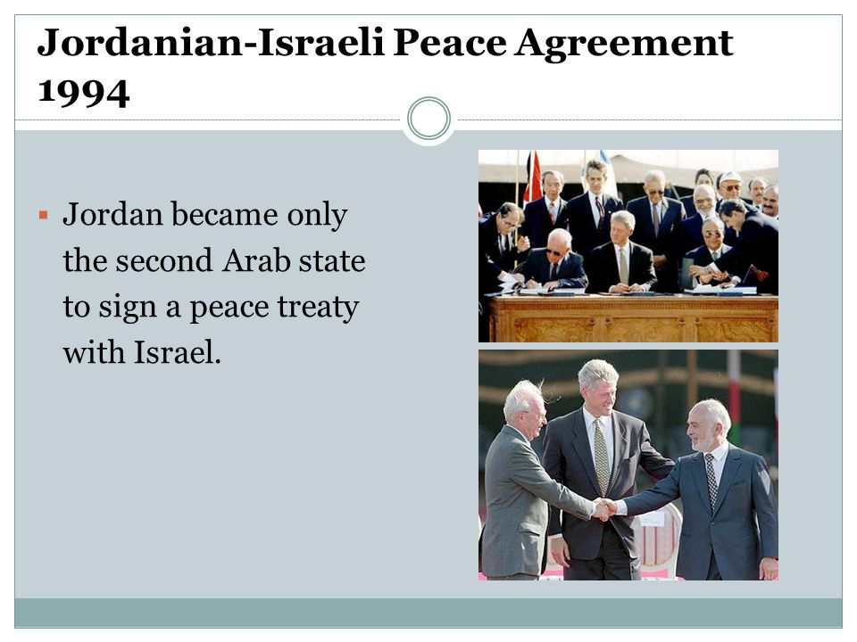 Jordanian-Israeli Peace Agreement 1994  Jordan became only the second Arab state to sign a peace treaty with Israel.