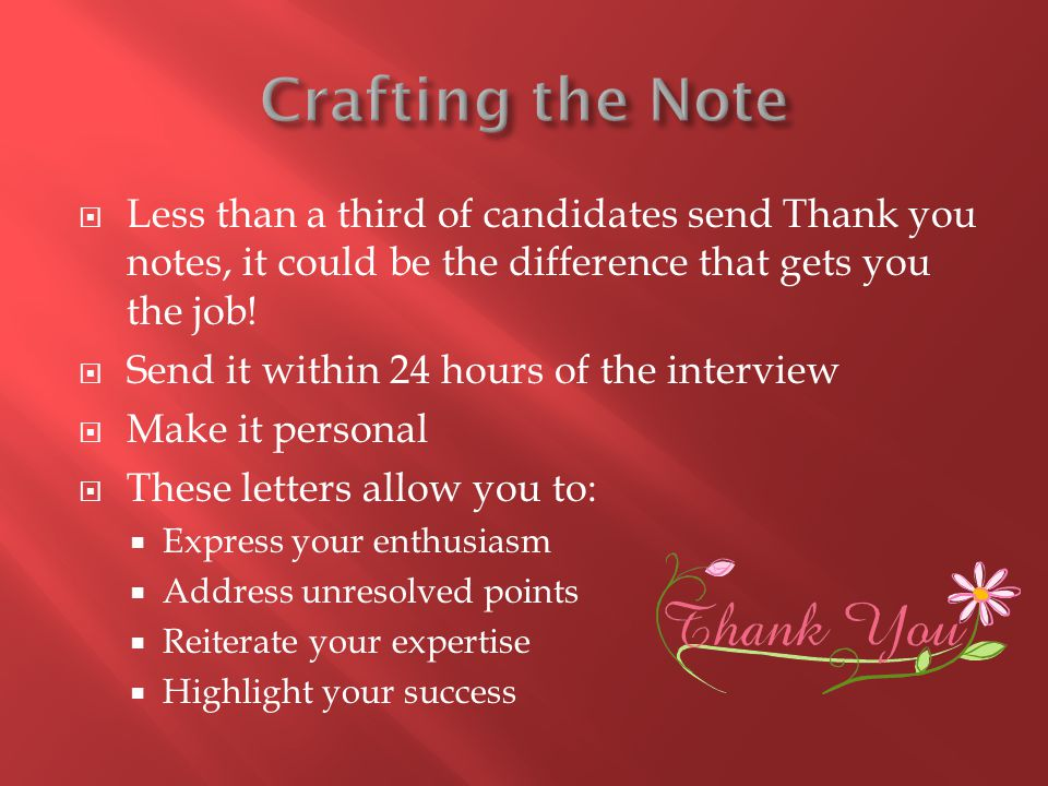  Less than a third of candidates send Thank you notes, it could be the difference that gets you the job.