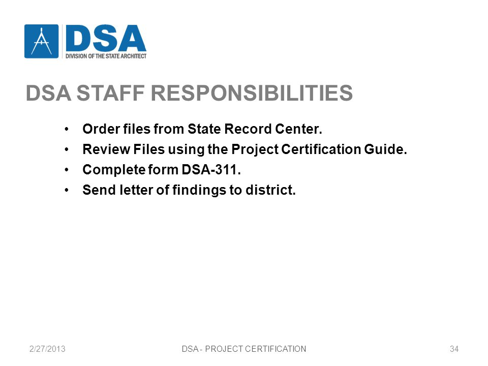 2/27/2013DSA - PROJECT CERTIFICATION34 DSA STAFF RESPONSIBILITIES Order files from State Record Center.