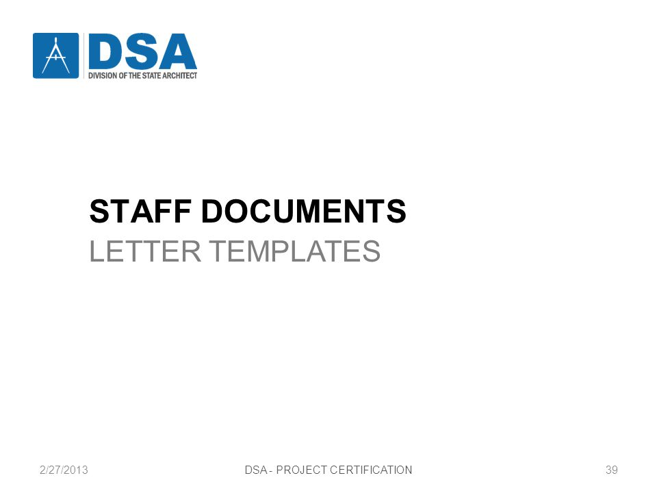 2/27/2013DSA - PROJECT CERTIFICATION39 STAFF DOCUMENTS LETTER TEMPLATES