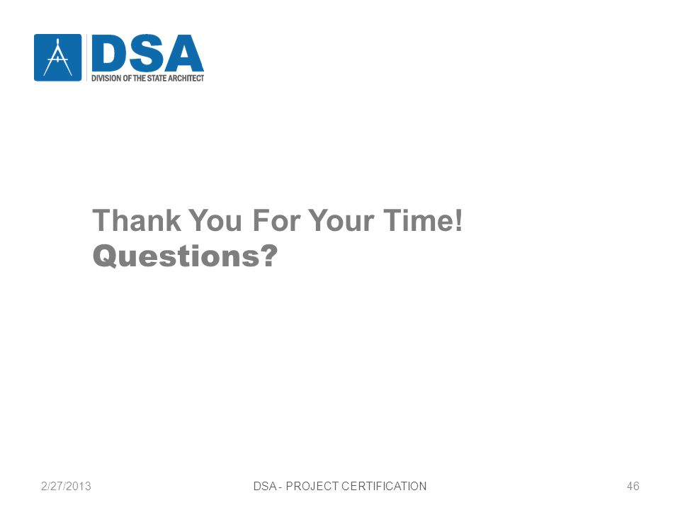 2/27/2013DSA - PROJECT CERTIFICATION46 Thank You For Your Time! Questions