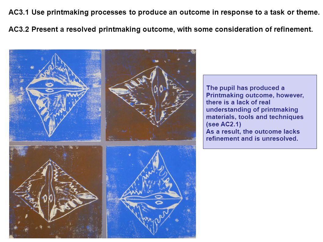 AC3.1 Use printmaking processes to produce an outcome in response to a task or theme.