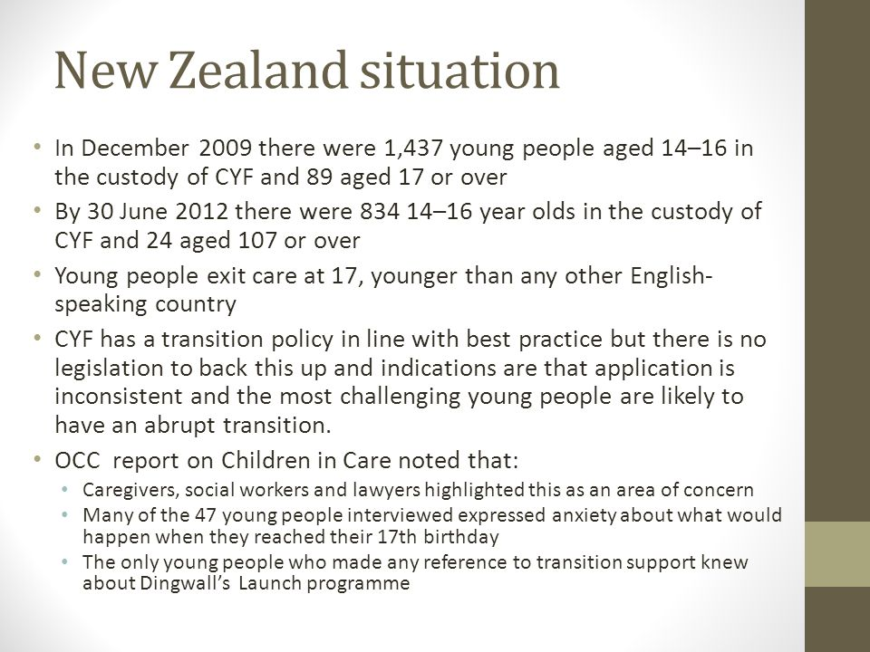 New Zealand situation In December 2009 there were 1,437 young people aged 14–16 in the custody of CYF and 89 aged 17 or over By 30 June 2012 there wer