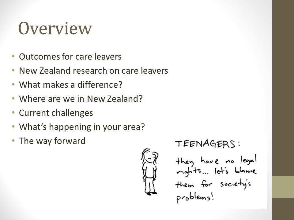 Overview Outcomes for care leavers New Zealand research on care leavers What makes a difference.
