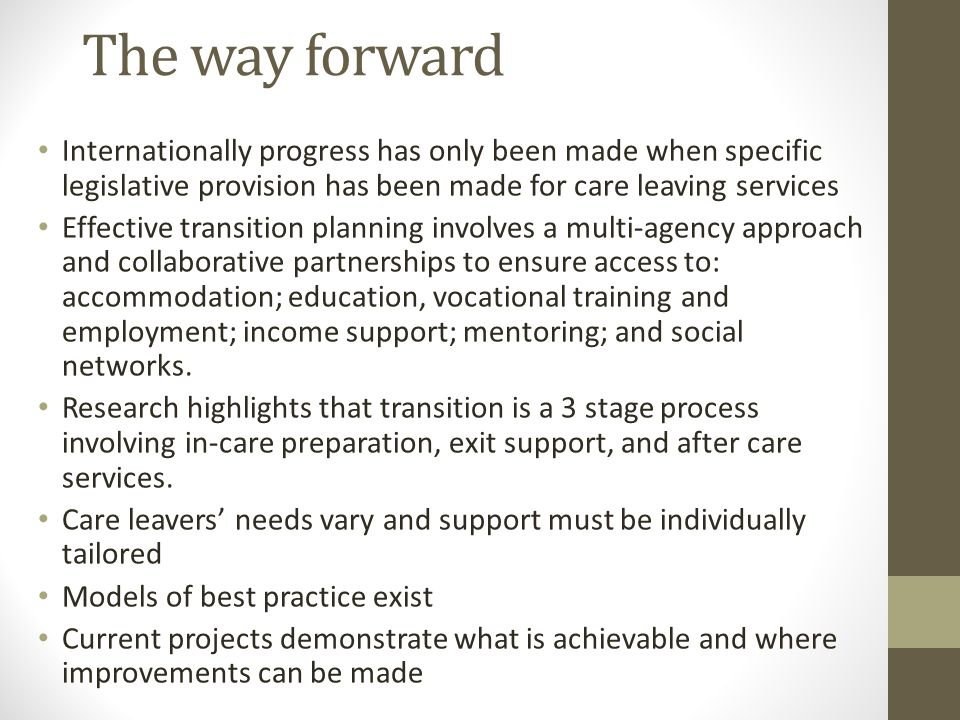 The way forward Internationally progress has only been made when specific legislative provision has been made for care leaving services Effective tran