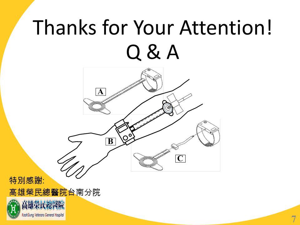 Thanks for Your Attention! Q & A 7 特別感謝 : 高雄榮民總醫院台南分院