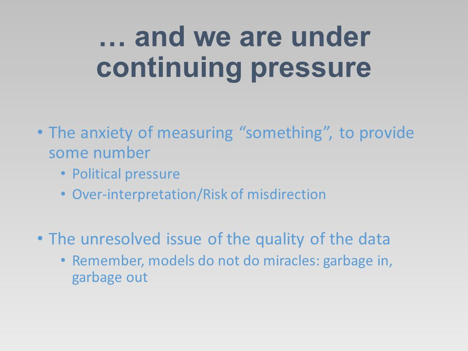 "… and we are under continuing pressure The anxiety of measuring ""something"", to provide some number Political pressure Over-interpretation/Risk of mis"