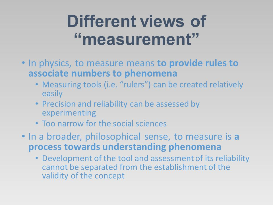 "Different views of ""measurement"" In physics, to measure means to provide rules to associate numbers to phenomena Measuring tools (i.e. ""rulers"") can b"