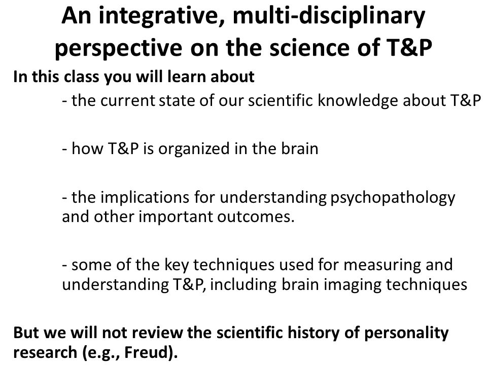 In this class you will learn about - the current state of our scientific knowledge about T&P - how T&P is organized in the brain - the implications for understanding psychopathology and other important outcomes.