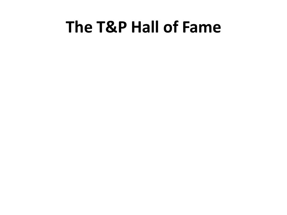 The T&P Hall of Fame