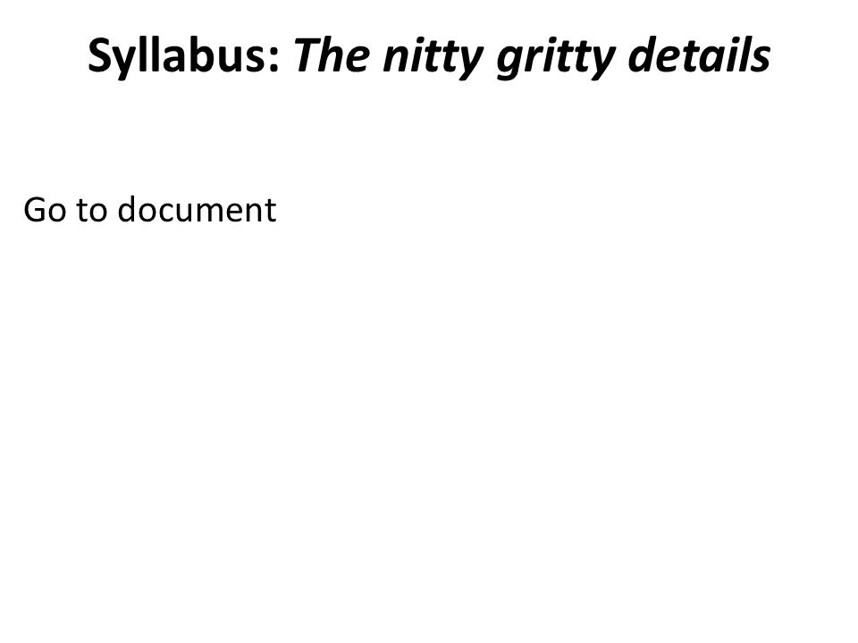 Syllabus: The nitty gritty details Go to document