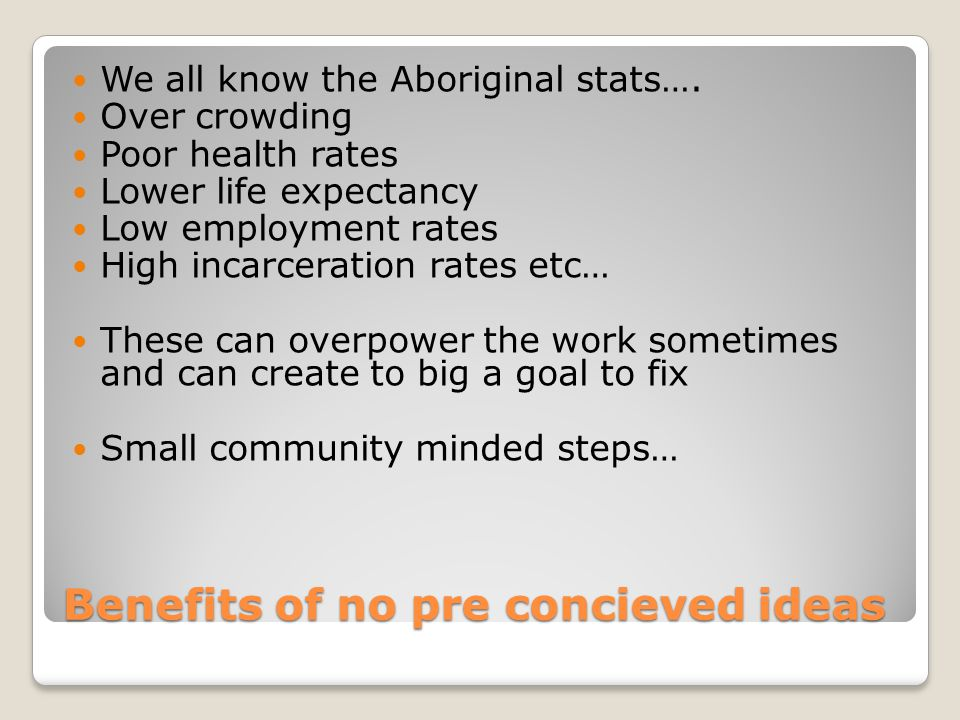 Benefits of no pre concieved ideas We all know the Aboriginal stats….