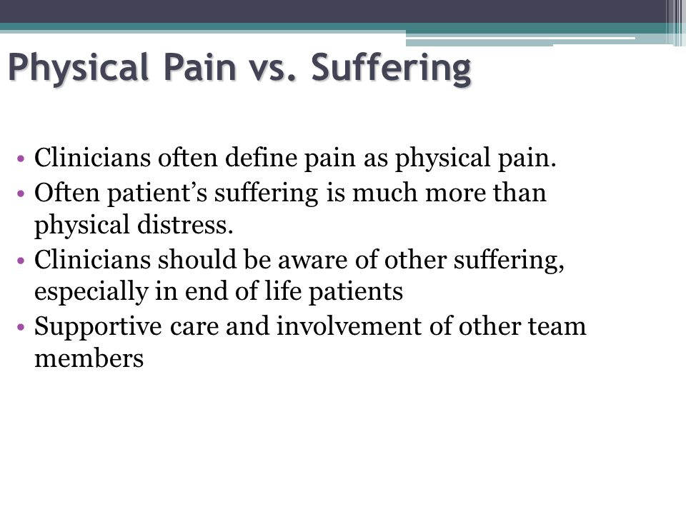 Physician intervention Remember physical and spiritual pain can be interconnected.