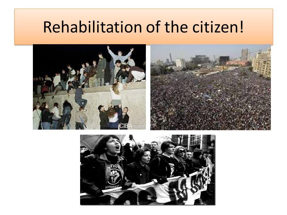 Rehabilitation of the citizen!