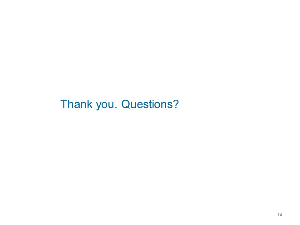Thank you. Questions? 14