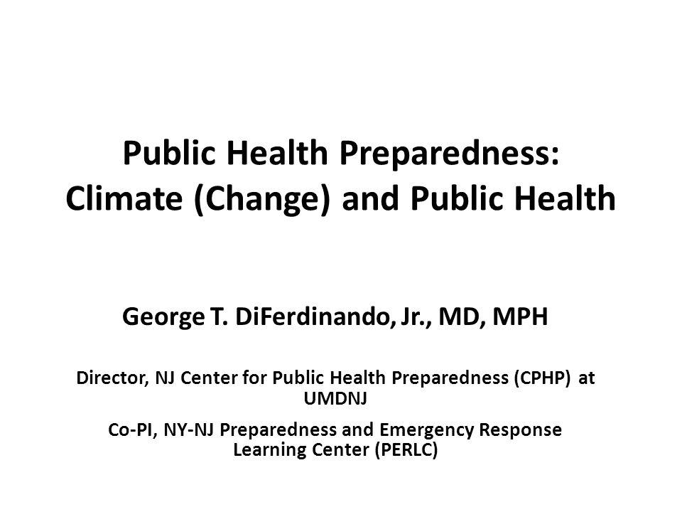 Public Health Preparedness: Climate (Change) and Public Health George T.