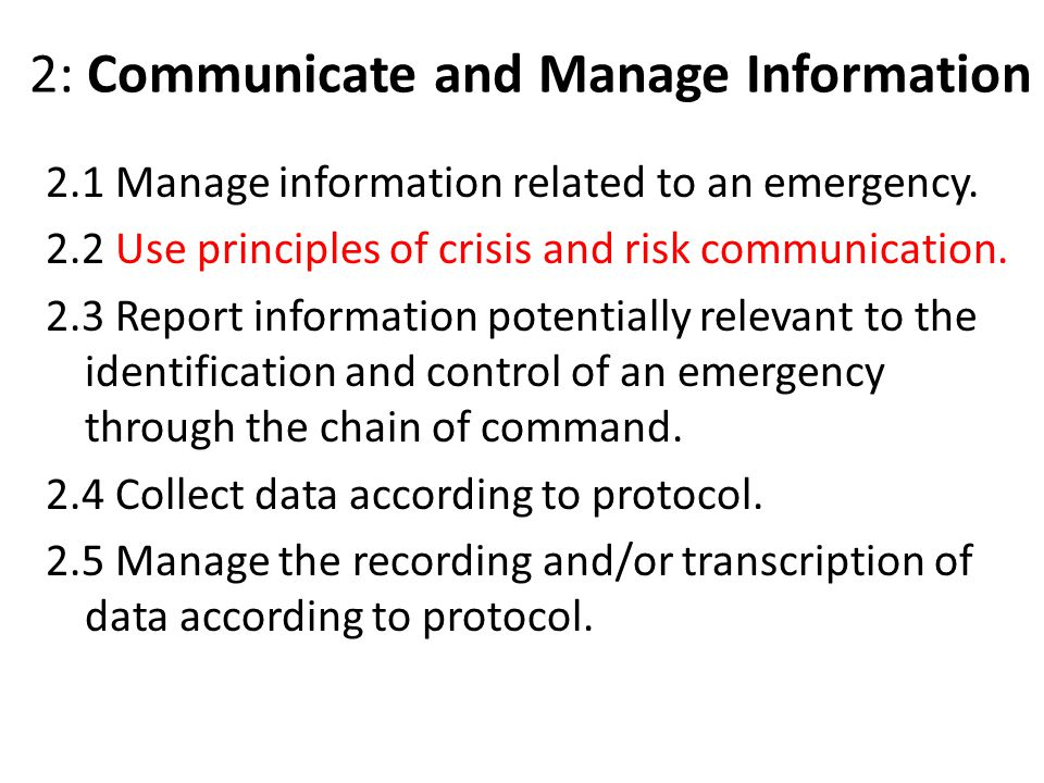 2: Communicate and Manage Information 2.1 Manage information related to an emergency.