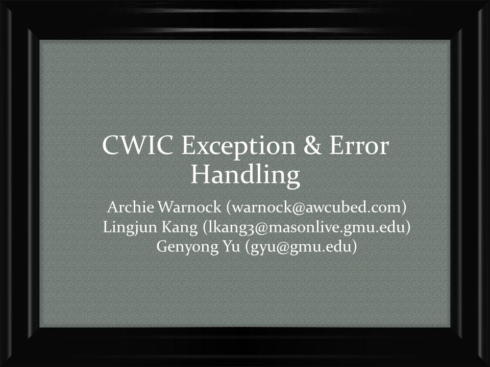 CWIC Exception & Error Handling Archie Warnock (warnock@awcubed.com) Lingjun Kang (lkang3@masonlive.gmu.edu) Genyong Yu (gyu@gmu.edu)