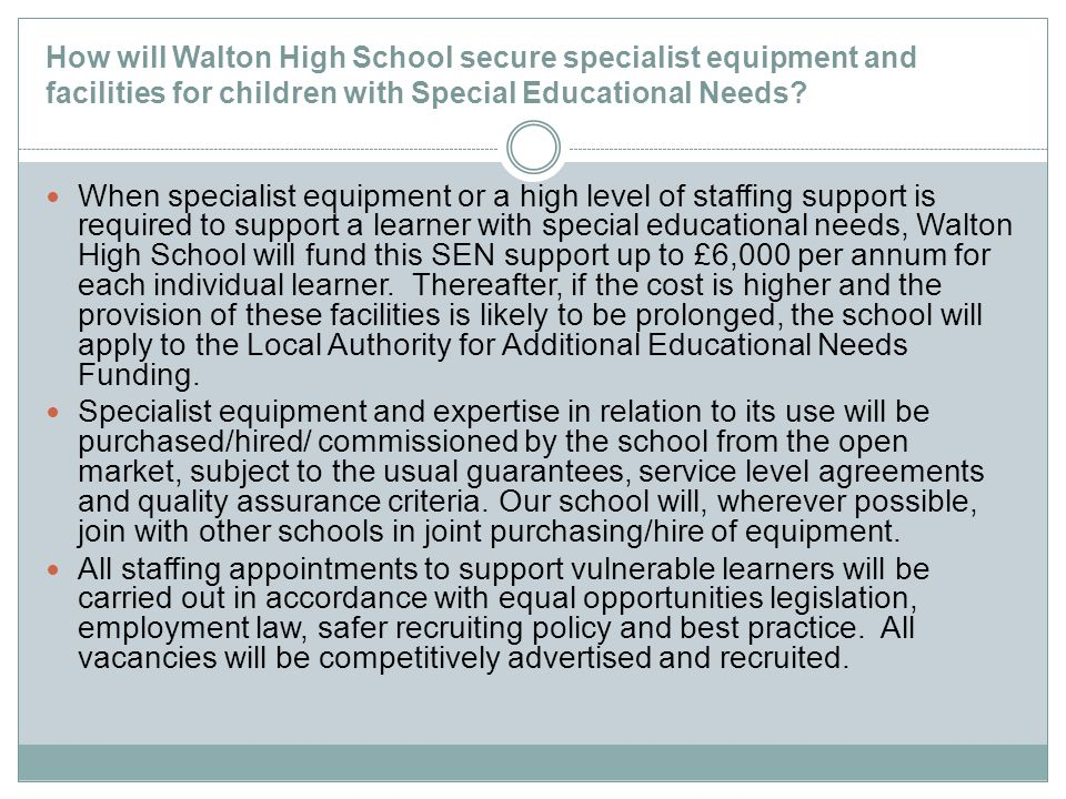 How will Walton High School secure specialist equipment and facilities for children with Special Educational Needs? When specialist equipment or a hig