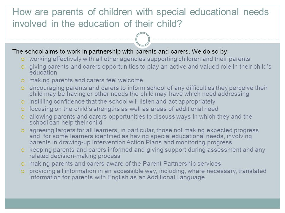 How are parents of children with special educational needs involved in the education of their child? The school aims to work in partnership with paren