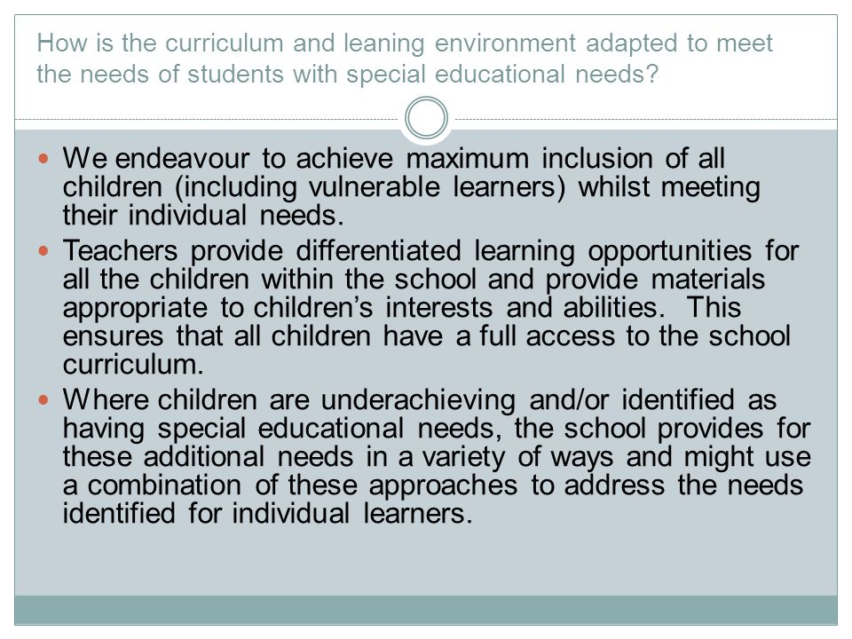 How is the curriculum and leaning environment adapted to meet the needs of students with special educational needs? We endeavour to achieve maximum in