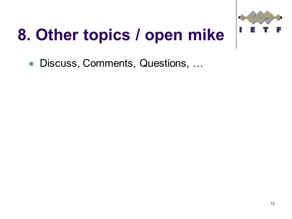 8. Other topics / open mike Discuss, Comments, Questions, … 12