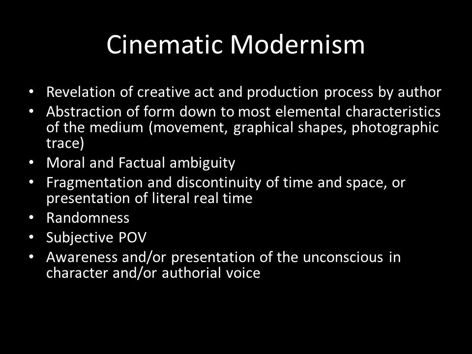 Cinematic Modernism Revelation of creative act and production process by author Abstraction of form down to most elemental characteristics of the medi