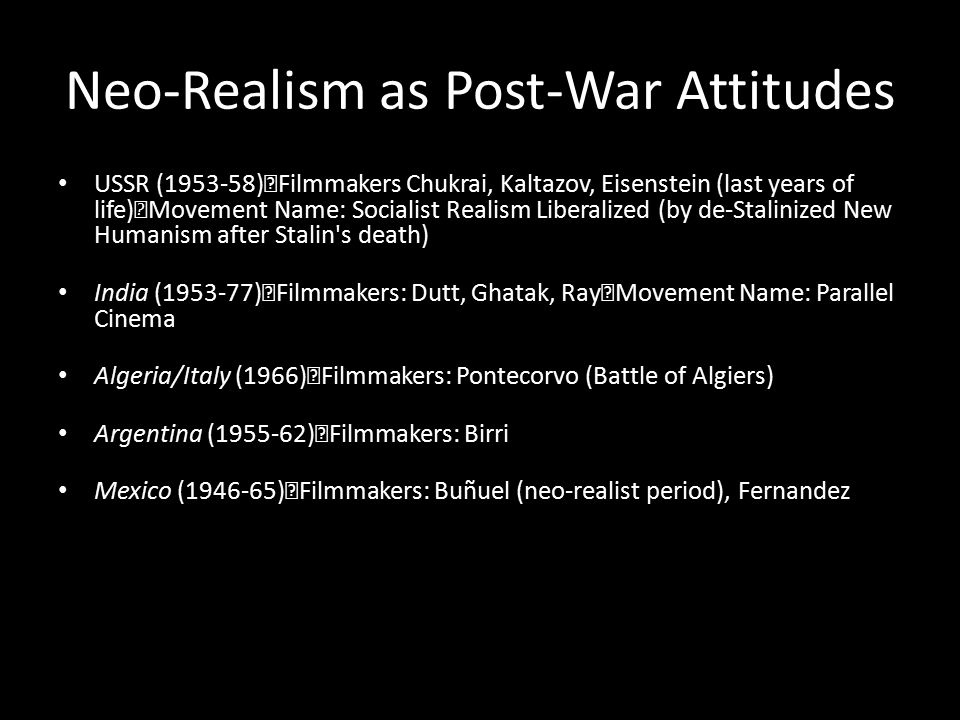 Neo-Realism as Post-War Attitudes USSR (1953-58) Filmmakers Chukrai, Kaltazov, Eisenstein (last years of life) Movement Name: Socialist Realism Libera