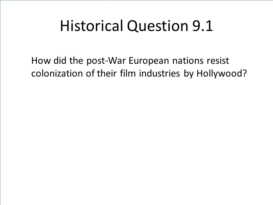 Historical Question 9.1 How did the post-War European nations resist colonization of their film industries by Hollywood?