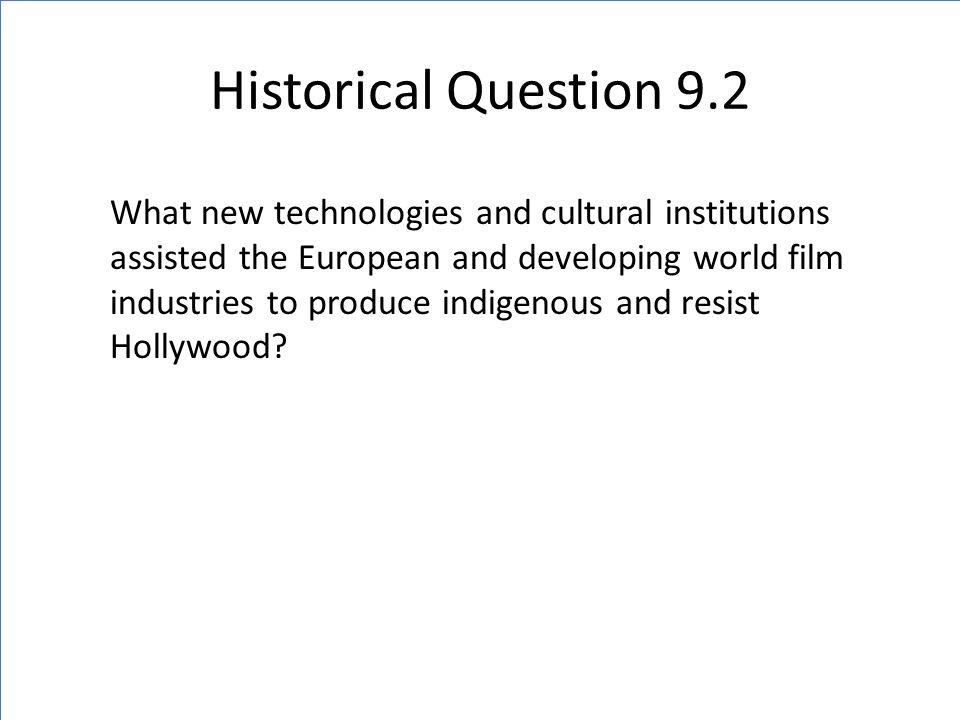 Historical Question 9.2 What new technologies and cultural institutions assisted the European and developing world film industries to produce indigeno