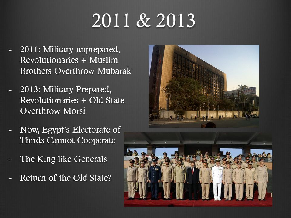 2011 & 2013 -2011: Military unprepared, Revolutionaries + Muslim Brothers Overthrow Mubarak -2013: Military Prepared, Revolutionaries + Old State Over
