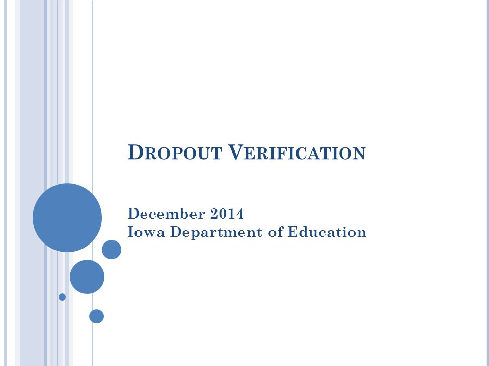 D ROPOUT V ERIFICATION December 2014 Iowa Department of Education