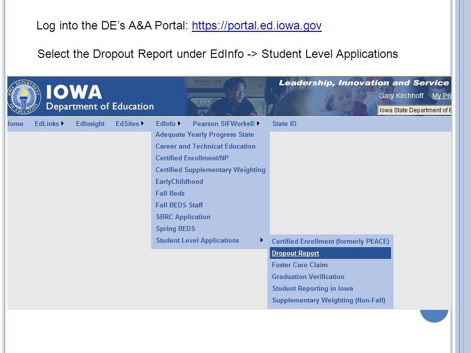 Log into the DE's A&A Portal: https://portal.ed.iowa.govhttps://portal.ed.iowa.gov Select the Dropout Report under EdInfo -> Student Level Applications