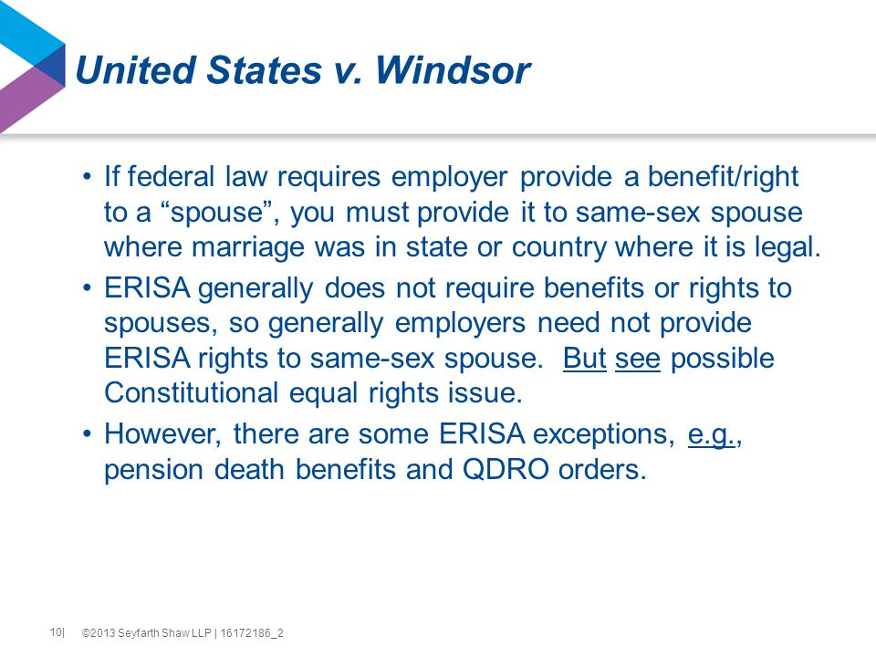 """United States v. Windsor If federal law requires employer provide a benefit/right to a """"spouse"""", you must provide it to same-sex spouse where marriage"""