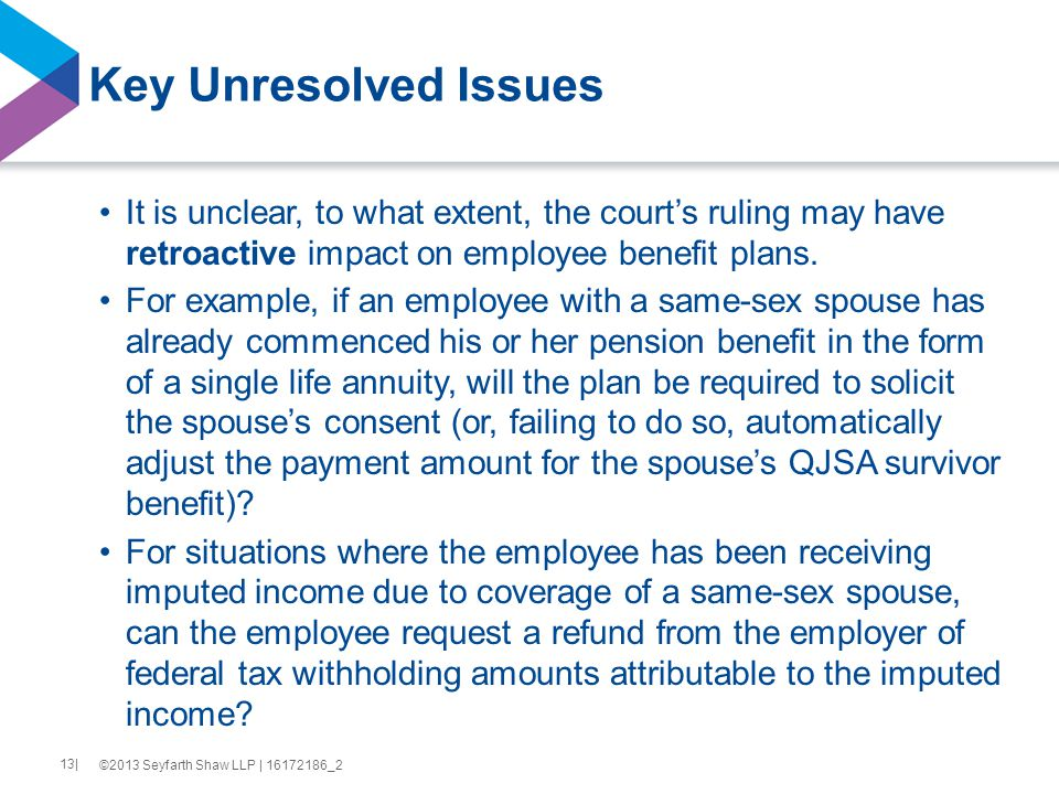Key Unresolved Issues It is unclear, to what extent, the court's ruling may have retroactive impact on employee benefit plans.