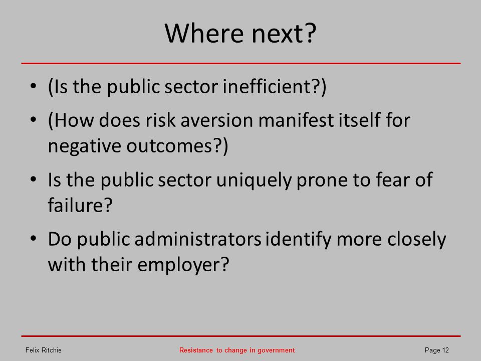 Where next? (Is the public sector inefficient?) (How does risk aversion manifest itself for negative outcomes?) Is the public sector uniquely prone to