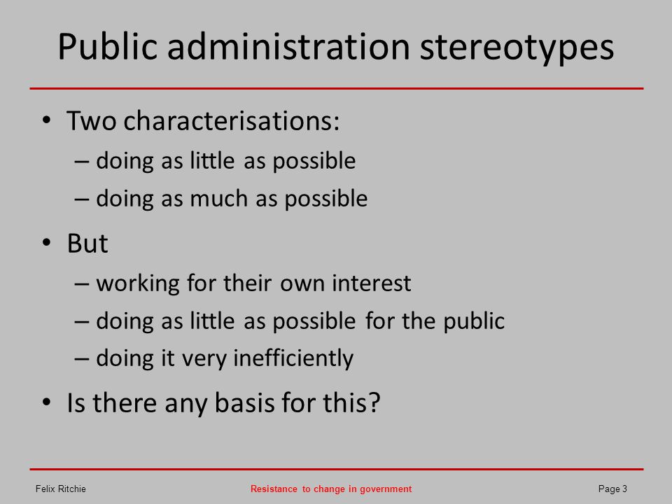 Public administration stereotypes Two characterisations: – doing as little as possible – doing as much as possible But – working for their own interes