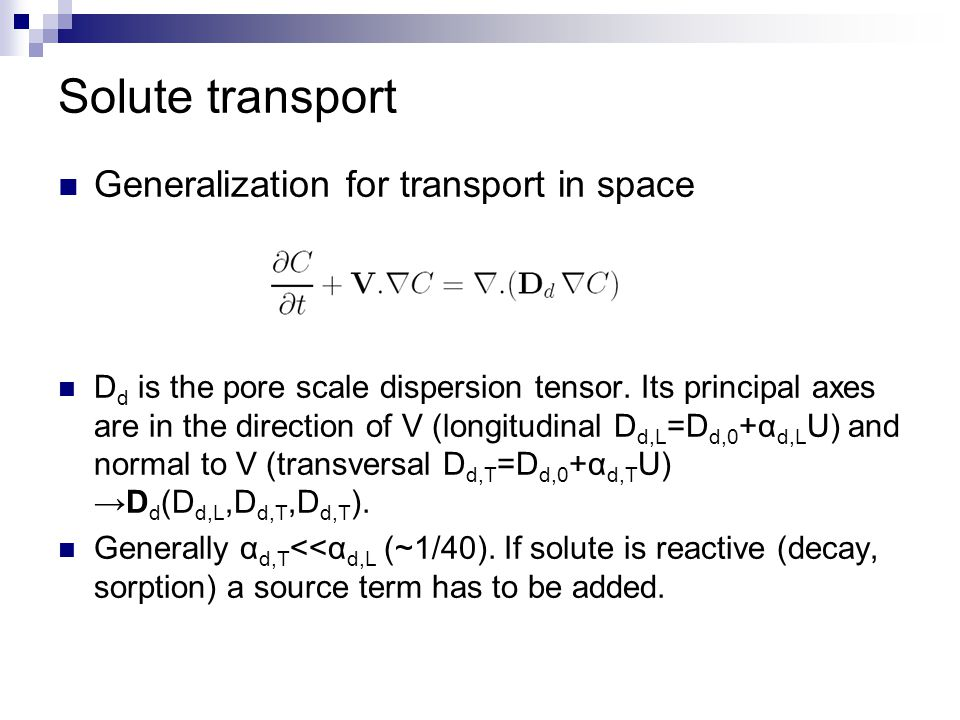 Solute transport Generalization for transport in space D d is the pore scale dispersion tensor. Its principal axes are in the direction of V (longitud